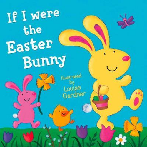 Gardner, Louise / If I Were the Easter Bunny