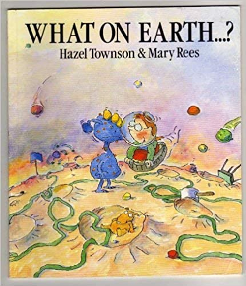 Townson, Hazel / What on Earth-? (Children's Picture Book)