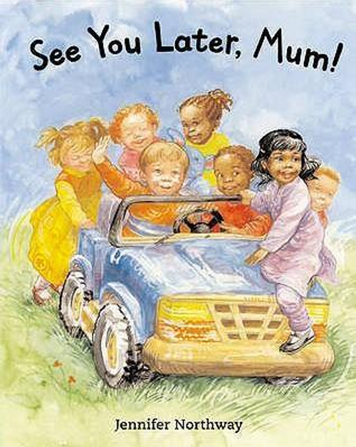Northway, Jennifer / See You Later, Mum! (Children's Picture Book)