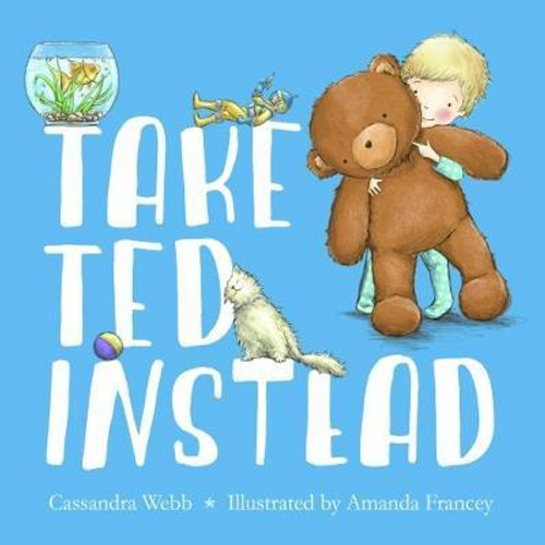 Webb, Cassandra / Take Ted Instead (Children's Picture Book)