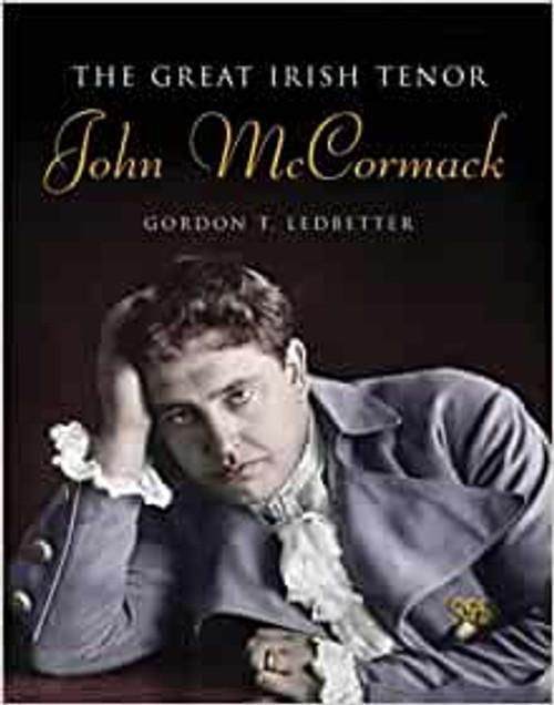 Ledbetter, Gordon T - John McCormack : The Great Irish Tenor - Hb -2003