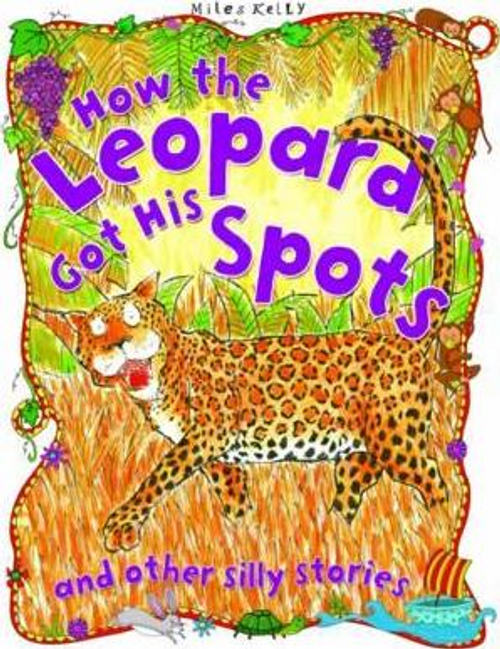 Kelly, Miles / How the Leopard Got His Spots and other Silly Stories (Children's Picture Book)