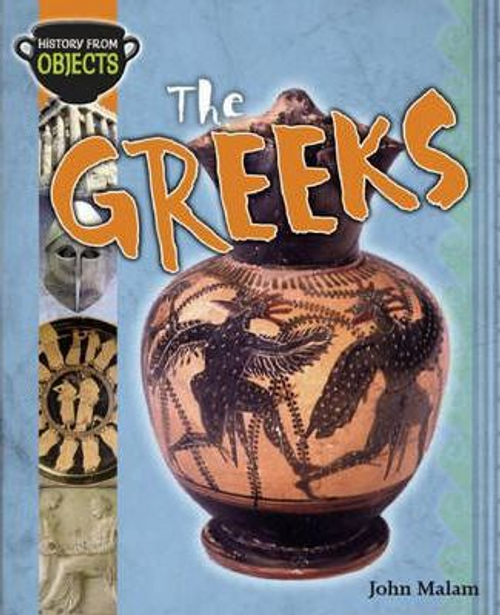Malam, John / History from Objects: The Greeks (Children's Picture Book)