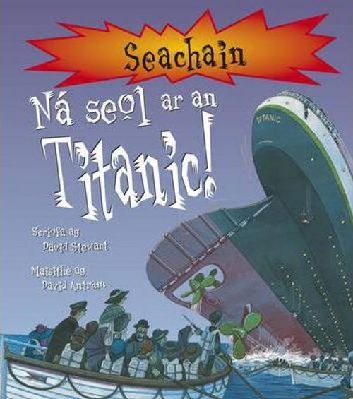 Stewart, David / Na Seol Ar an Titanic (Children's Picture Book)