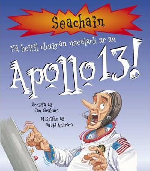 Graham, Ian / Na Heitil Chuig an Ngealach Ar an Apollo 13! (Children's Picture Book)
