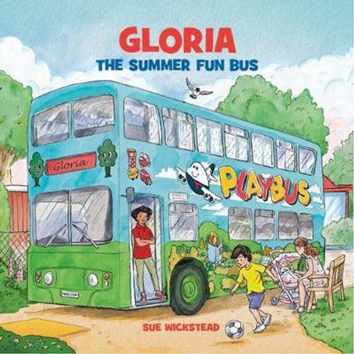 Wickstead, Sue / Gloria the Summer Fun Bus (Children's Picture Book)
