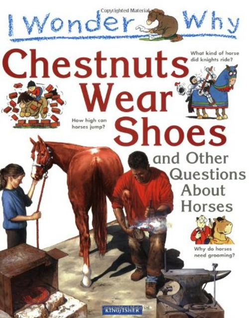Gaff, Jackie / I Wonder Why Chestnuts Wear Shoes : And Other Questions About Horses (Children's Picture Book)