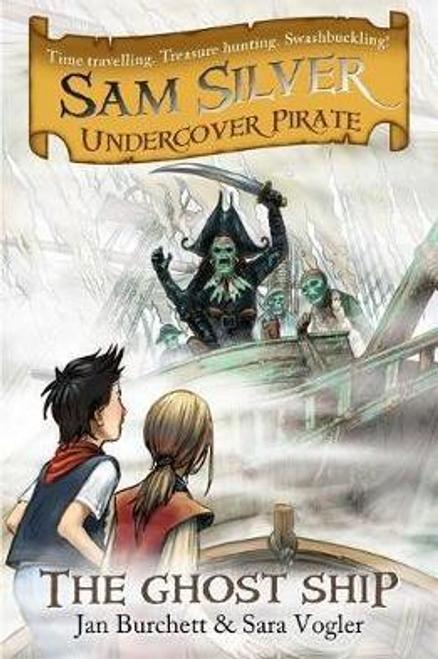 Burchett, Jan / Sam Silver: Undercover Pirate: The Ghost Ship : Book 2