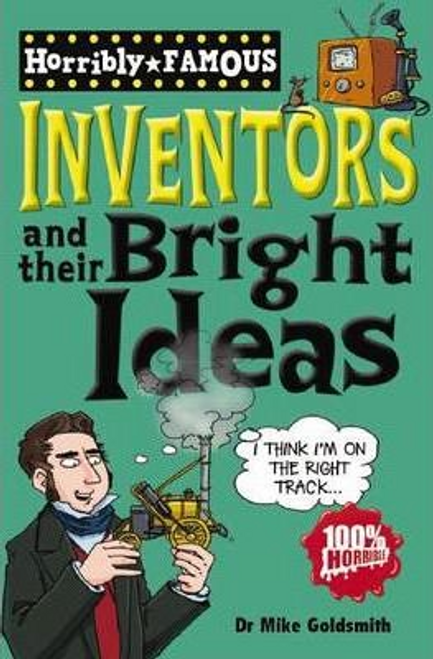 Goldsmith, Mike / Horribly Famous: Inventors and Their Bright Ideas