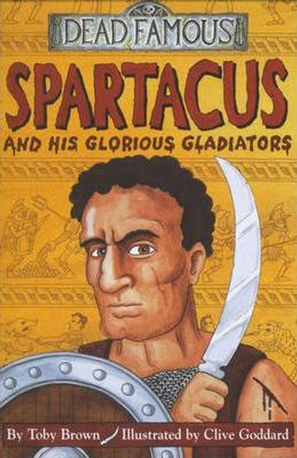 Brown, Toby / Dead Famous: Spartacus and his Glorious Gladiators