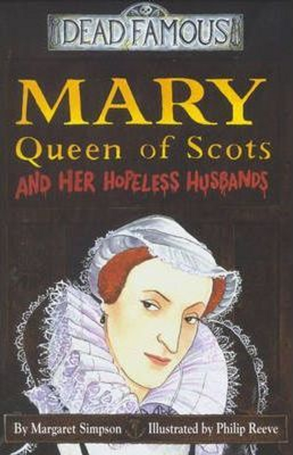 Simpson, Margaret / Dead Famous: Mary Queen of Scots and Hopeless Husbands