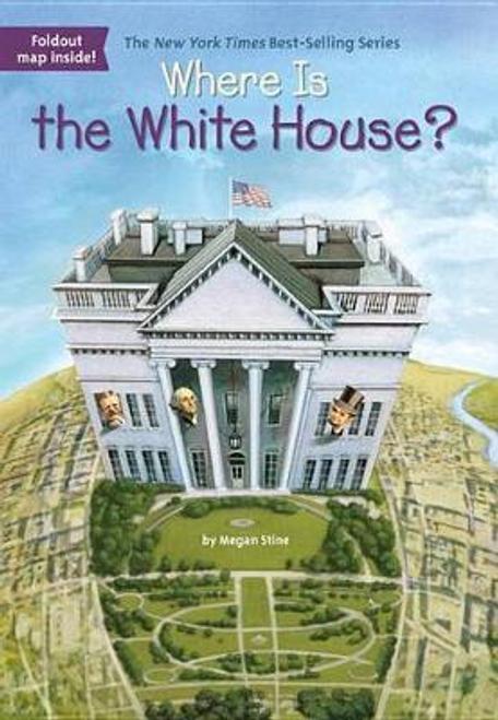Stine, Megan / Where Is the White House?