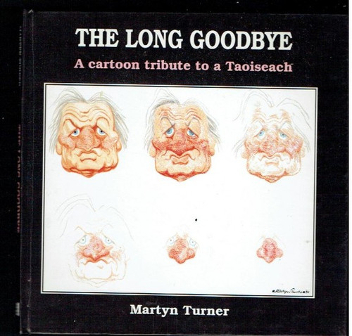 Turner, Martyn - The Long Goodbye : A cartoon Tribute to a Taoiseach - HB SIGNED - 1992