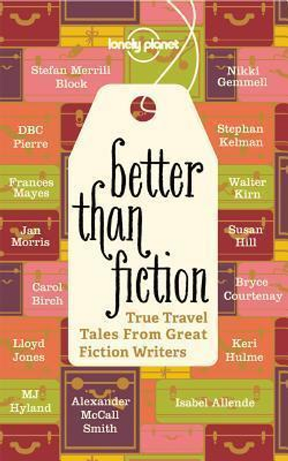 George, Don / Better Than Fiction : True Travel Tales from Great Fiction Writers