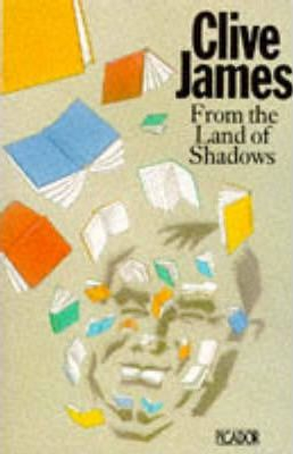 James, Clive / From the Land of Shadows