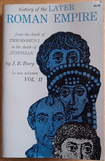Bury, J.B - A History of the later Roman Empire ( Byzantium) (Volume 2 - To the Death of Justinian - PB 1958