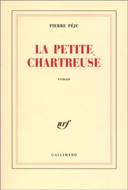 Péju, Pierre - La Petite Chartreuse  - PB - Gallimard - 2002 -  (EN FRANÇAISE )