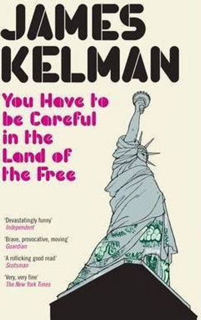 Kelman, James / You Have to be Careful in the Land of the Free