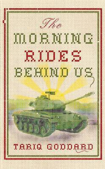 Goddard, Tariq / The Morning Rides Behind Us (Hardback)