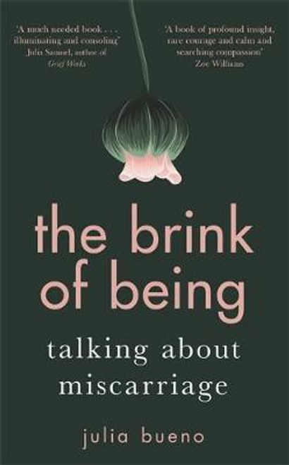 Bueno, Julia / The Brink of Being : Talking About Miscarriage (Hardback)