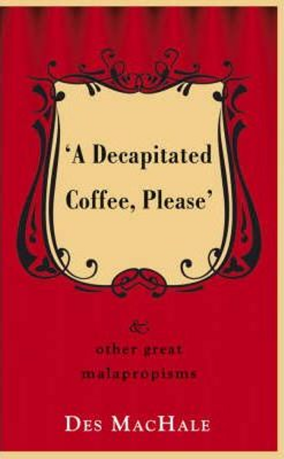 MacHale, Des / A Decapitated Coffee Please : And Other Great Malapropisms (Hardback)