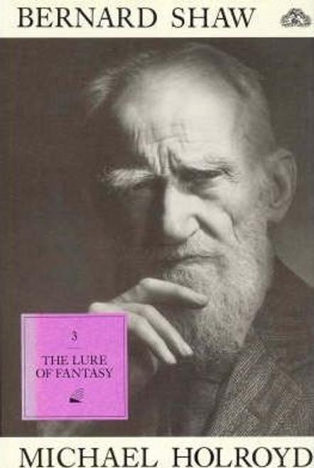 Holroyd, Michael / Bernard Shaw: The Lure of Fantasy 1918-50 - Biography - Volume 3 (Hardback)
