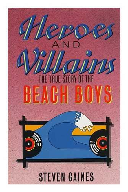 Gaines, Steven / Heroes and Villains: The True Story of the Beach Boys (Hardback)