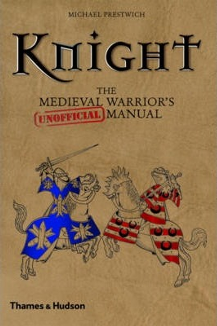 Prestwich, Michael / Knight : The Medieval Warrior's (Unofficial) Manual (Hardback)