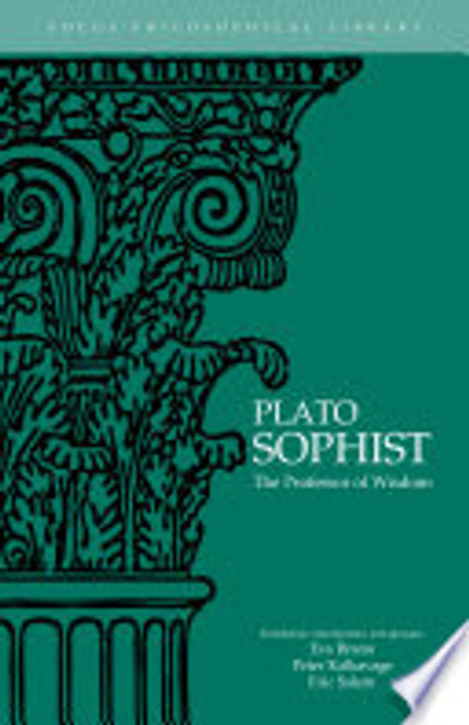 Plato - Sophist: The Professor of Wisdom ( edited by Eva Brann, Peter Kalkavage & Eric Salem)