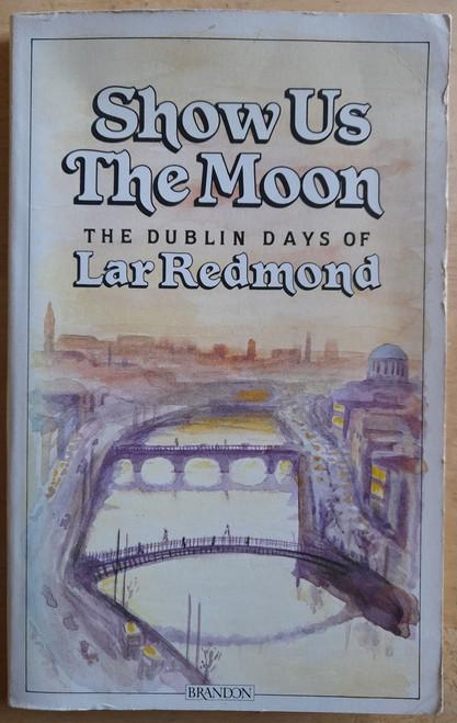 Redmond, Lar - Show Us The Moon : The Dublin Days - PB - 1988