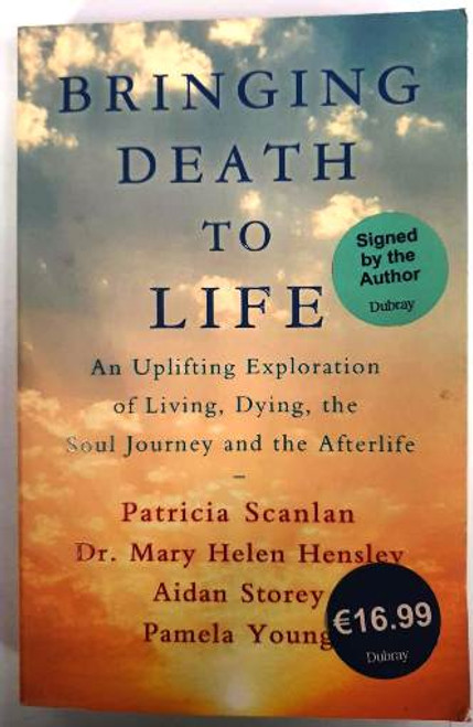 Patricia Scanlan, Dr. Mary Helen Hensley, Aidan Storey, Pamela Young / Bringing Death To Life (Signed by all Authors) (Paperback)