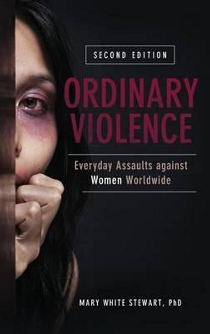 Stewart, Mary White / Ordinary Violence : Everyday Assaults against Women Worldwide, 2nd Edition (Hardback)