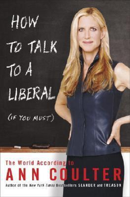 Coulter, Ann / How to Talk to a Liberal (If You Must) (Hardback)