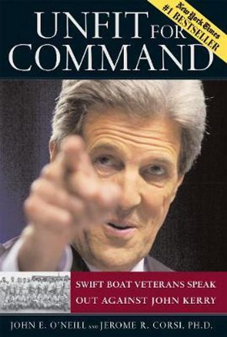 O'Neill, John E. / Unfit For Command - Swift Boat Veterans & John Kerry (Hardback)
