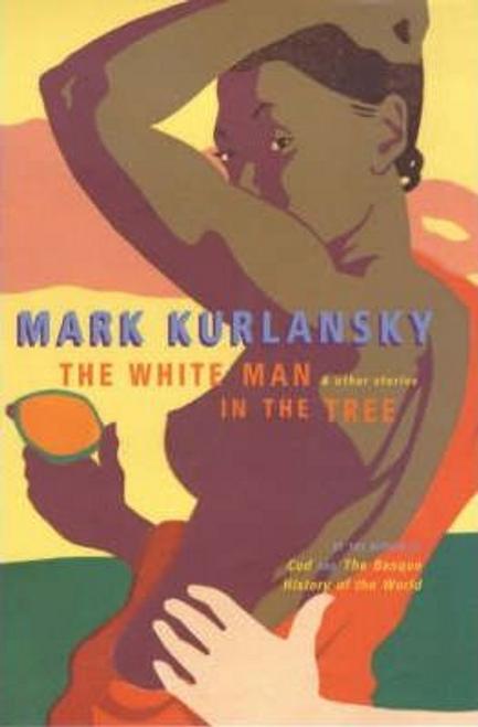 Kurlansky, Mark / The White Man in the Tree (Hardback)