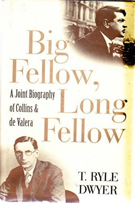 Dwyer, T. Ryle / Big Fellow, Long Fellow: A Joint Biography of Collins and De Valera (Hardback)
