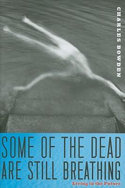 Bowden, Charles / Some of the Dead Are Still Breathing (Hardback)