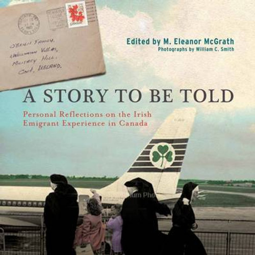 McGrath, M Eleanor - A Story to be Told : The Irish Emigrant Experience in Canada