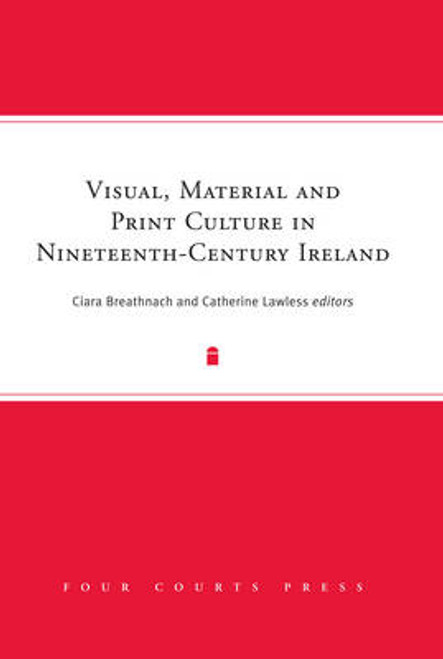 Breathnach, Ciara ( Editor) - Visual , Material and Print Culture in Nineteent Century Ireland - HB 2010