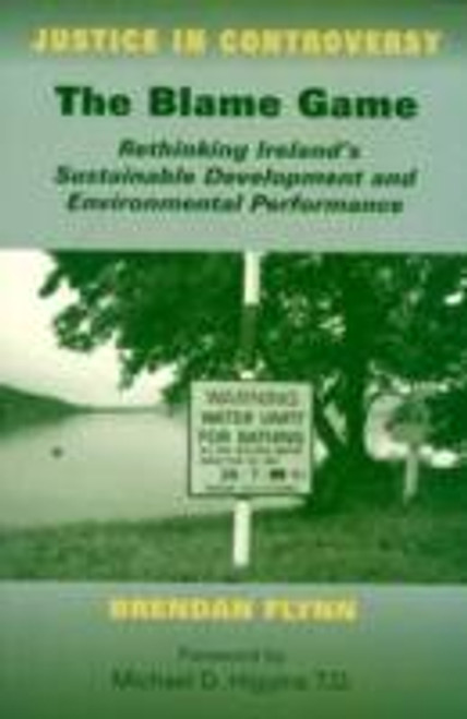 Flynn, Brendan  - The Blame Game: Rethinking Ireland's Sustainable Development and Performance