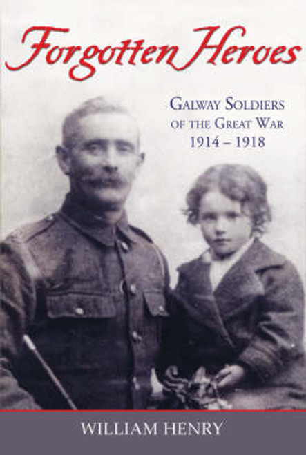 Henry, William - Forgotten Heroes - GALWAY SOLDIERS OF THE GREAT WAR - PB - WW1