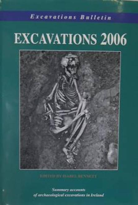 Bennett, Isabel ( editor)  - Excavations in Ireland 2006 - Archaeology - Wordwell