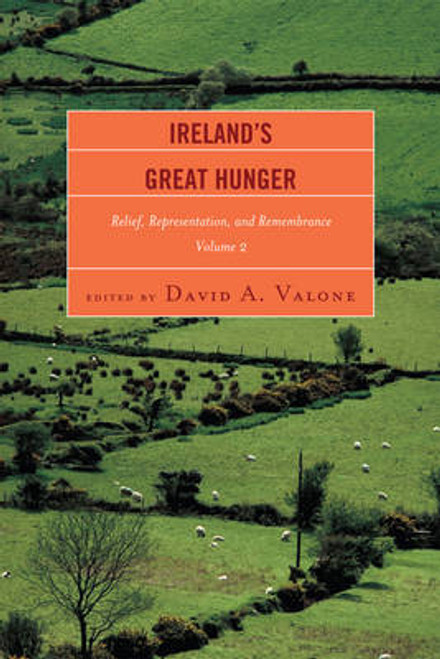 Valone, David A. - Ireland's Great Hunger : Relief, Representation & Remembrance - Volume 2