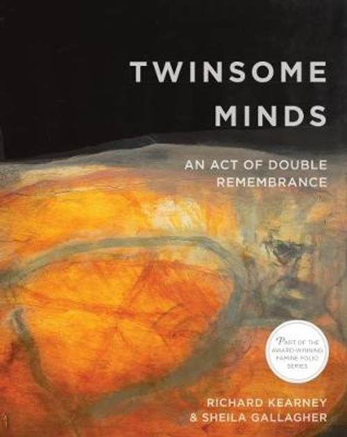 Famine Folio Series Twinsome Minds: An Act of Double Remembrance Richard Kearney