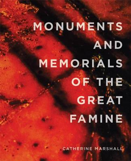 Marshall, Catherine  - Famine Folio Series - Monuments and Memorials of the Great Famine
