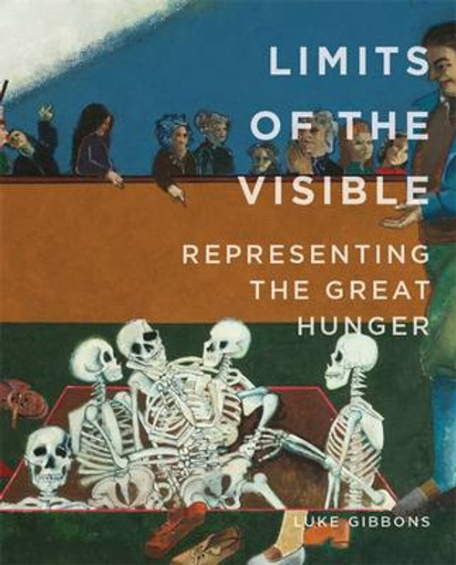 Gibbons, Luke - Famine Folio Series - Limits of the Visible: Representing the Great Hunger
