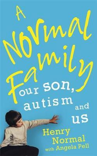 Normal, Henry / A Normal Family : Everyday adventures with our autistic son (Hardback)