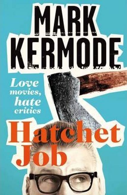 Kermode, Mark / Hatchet Job : Love Movies, Hate Critics (Hardback)