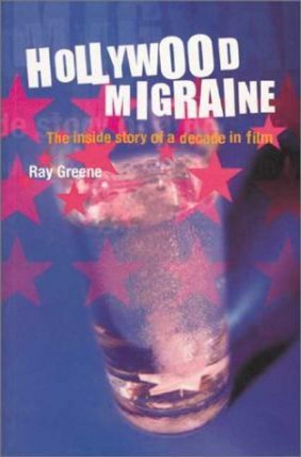Greene, Ray / Hollywood Migraine : The Inside Story of a Decade in Film (Large Paperback)