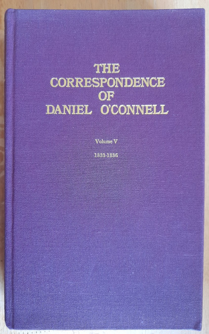 O'Connell, Maurice ( Editor) - O'Connell, Daniel  - The Correspondence of Daniel O'Connell 1833-1836 - ( Volume V)  HB - Irish Manuscripts Commission